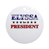 ELYSSA for president Ornament (Round)