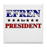 EFREN for president Tile Coaster