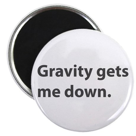 Gravity Gets Me Down Magnet