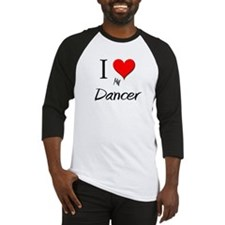 I Love My Dancer Baseball Jersey