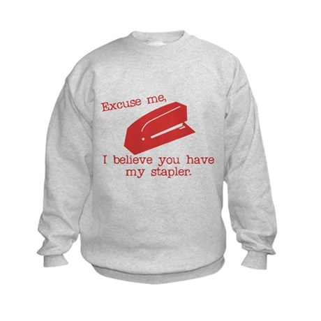 I Believe you Have my Stapler Kids Sweatshirt