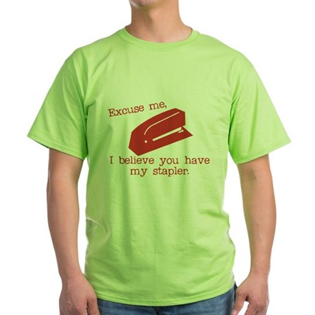 I Believe you Have my Stapler Green T-Shirt