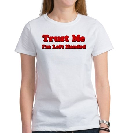 Trust Me I'm Left Handed Women's T-Shirt