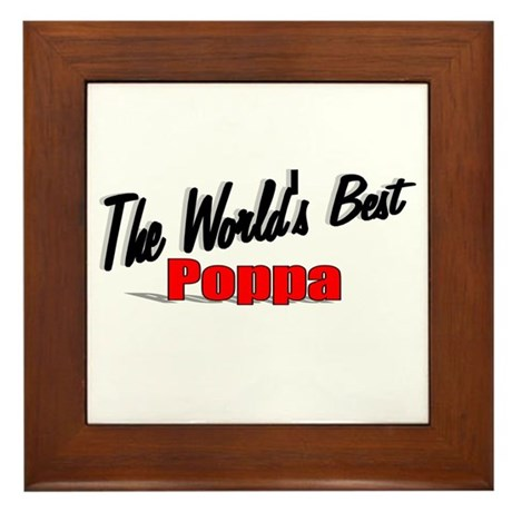 """The World's Best Poppa"" Framed Tile"
