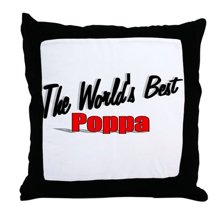"""The World's Best Poppa"" Throw Pillow"