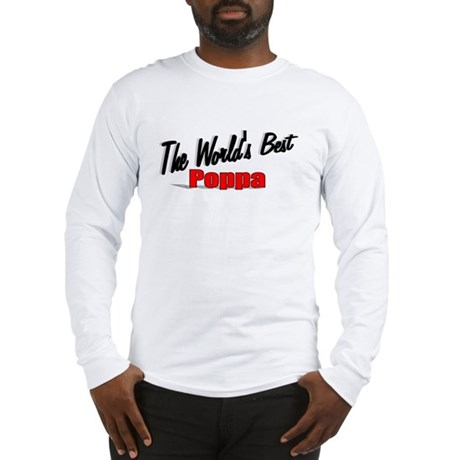 """The World's Best Poppa"" Long Sleeve T-Shirt"