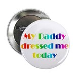 Daddy Dressed Me Today Button