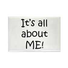 """It's all about ME!"" Rectangle Magnet"