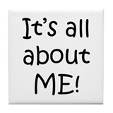 """It's all about ME!"" Tile Coaster"