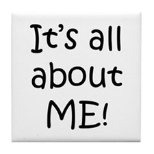 """""""It's all about ME!"""" Tile Coaster"""