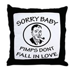 Sorry Baby, Pimps Don't Fall In Love Throw Pillow