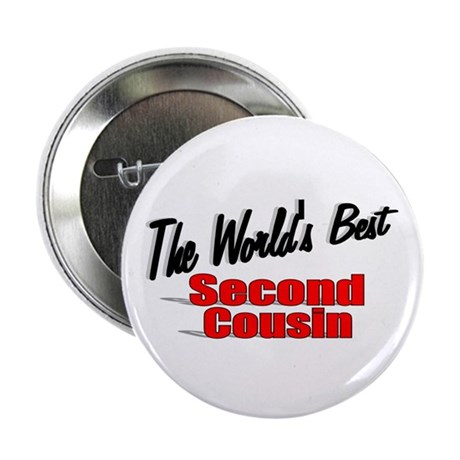 """The World's Best Second Cousin"" 2.25"" Button"