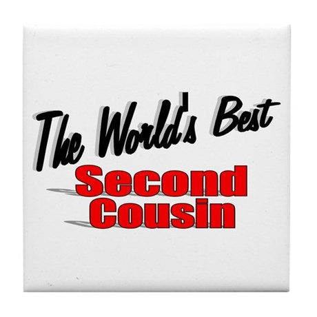 """The World's Best Second Cousin"" Tile Coaster"