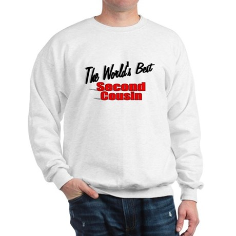 """The World's Best Second Cousin"" Sweatshirt"