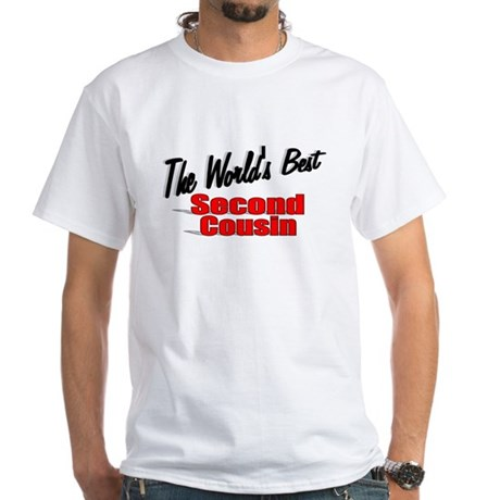 """The World's Best Second Cousin"" White T-Shirt"