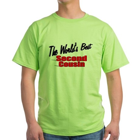 """The World's Best Second Cousin"" Green T-Shirt"