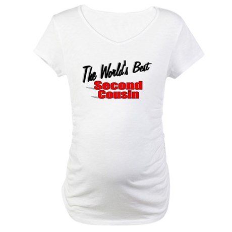 """The World's Best Second Cousin"" Maternity T-Shirt"