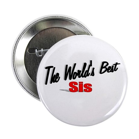 """The World's Best Sis"" 2.25"" Button"