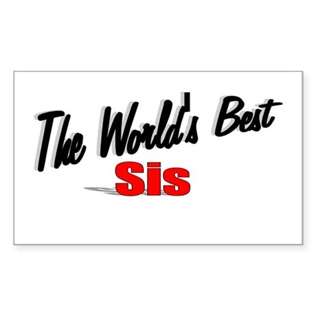 """The World's Best Sis"" Rectangle Sticker"