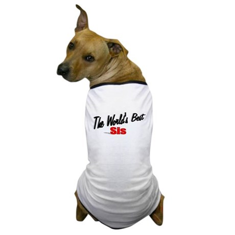 """The World's Best Sis"" Dog T-Shirt"