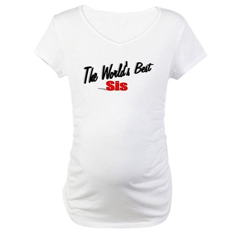 """The World's Best Sis"" Maternity T-Shirt"