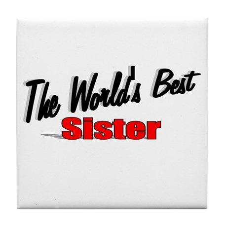 """The World's Best Sister"" Tile Coaster"