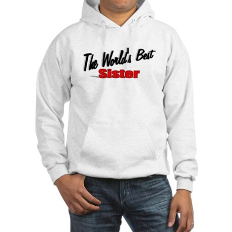 """The World's Best Sister"" Hooded Sweatshirt"