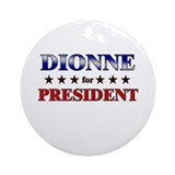 DIONNE for president Ornament (Round)