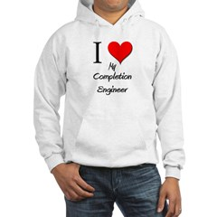I Love My Completion Engineer Hooded Sweatshirt