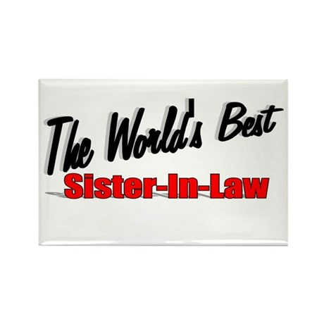 """The World's Best Sister-In-Law"" Rectangle Magnet"
