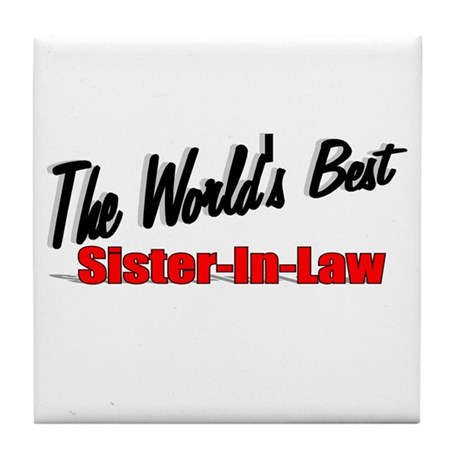 """The World's Best Sister-In-Law"" Tile Coaster"