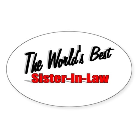 """The World's Best Sister-In-Law"" Oval Sticker"