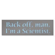 I'm A Scientist Quote Bumper Car Sticker