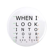 "When I Look Into Your Eyes, I 3.5"" Button"