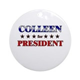 COLLEEN for president Ornament (Round)