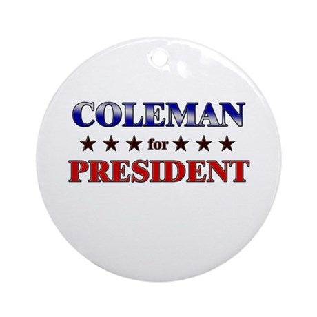 COLEMAN for president Ornament (Round)