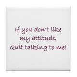 Quit Talking Tile Coaster