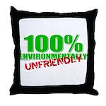 100% Environmentally Unfriend Throw Pillow