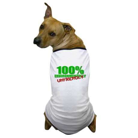 100% Environmentally Unfriend Dog T-Shirt