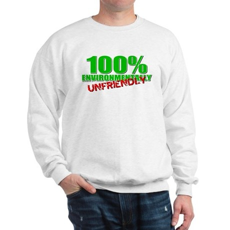 100% Environmentally Unfriend Sweatshirt