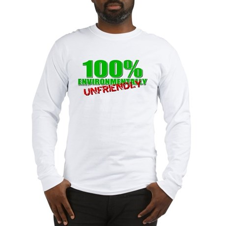100% Environmentally Unfriend Long Sleeve T-Shirt