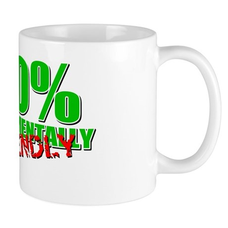 100% Environmentally Unfriend Mug