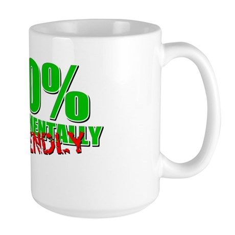 100% Environmentally Unfriend Large Mug