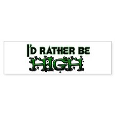 I'd Rather Be High Bumper Bumper Sticker