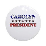 CAROLYN for president Ornament (Round)