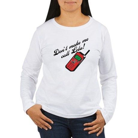 Don't Make Me Call Lola Women's Long Sleeve T-Shir