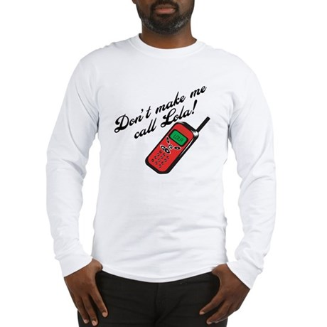 Don't Make Me Call Lola Long Sleeve T-Shirt