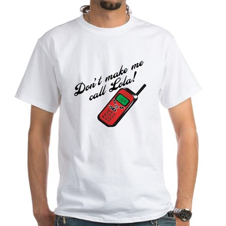 Don't Make Me Call Lola White T-Shirt