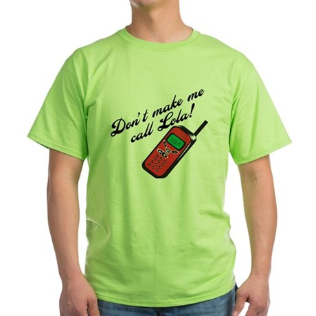 Don't Make Me Call Lola Green T-Shirt