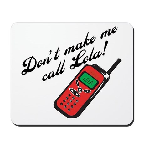 Don't Make Me Call Lola Mousepad